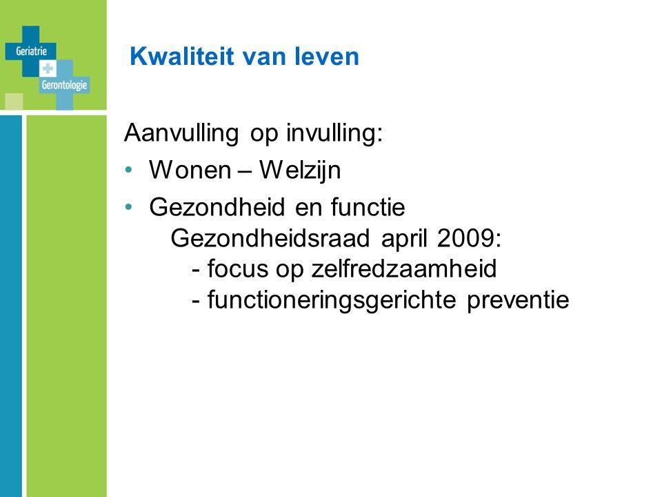 Kwaliteit van leven Aanvulling op invulling: Wonen – Welzijn Gezondheid en functie Gezondheidsraad april 2009: - focus op zelfredzaamheid - functioneringsgerichte preventie
