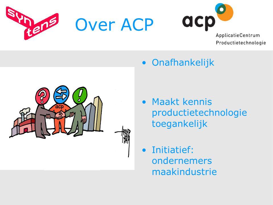Over ACP Onafhankelijk Maakt kennis productietechnologie toegankelijk Initiatief: ondernemers maakindustrie