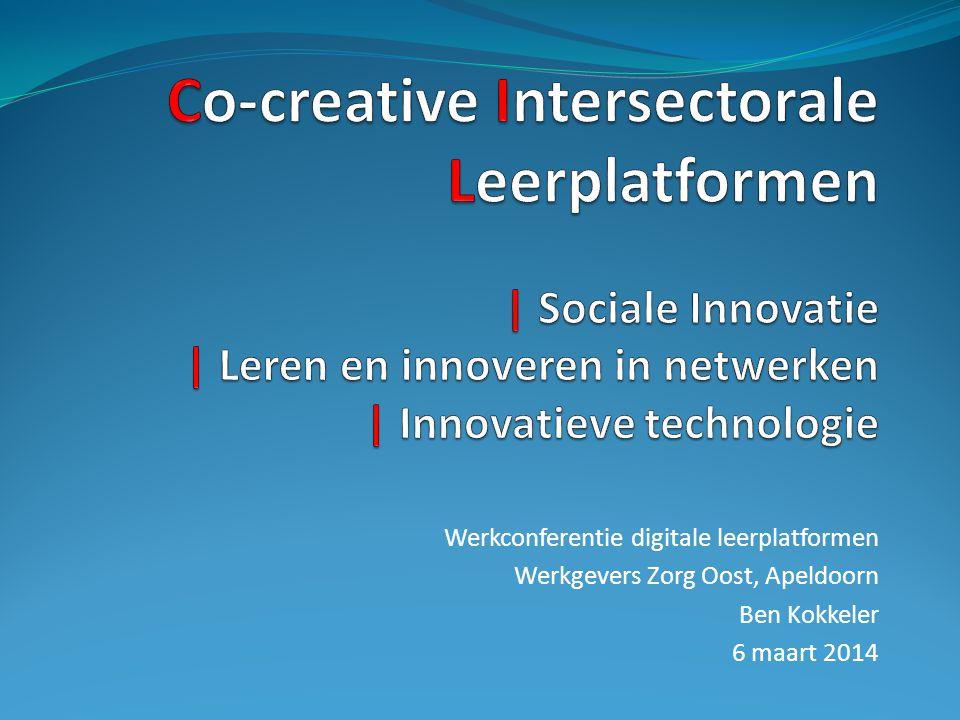 Werkconferentie digitale leerplatformen Werkgevers Zorg Oost, Apeldoorn Ben Kokkeler 6 maart 2014
