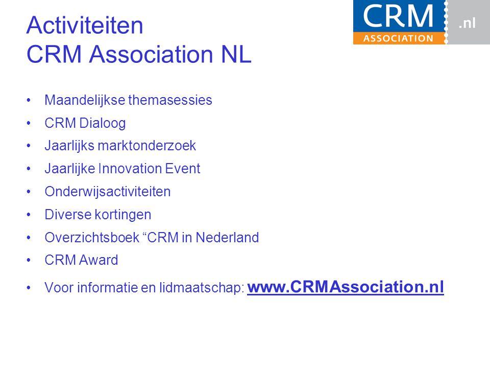 Maandelijkse themasessies CRM Dialoog Jaarlijks marktonderzoek Jaarlijke Innovation Event Onderwijsactiviteiten Diverse kortingen Overzichtsboek CRM in Nederland CRM Award Voor informatie en lidmaatschap: www.CRMAssociation.nl Activiteiten CRM Association NL