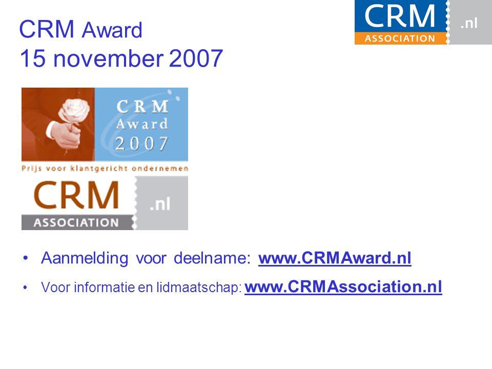 Aanmelding voor deelname: www.CRMAward.nl Voor informatie en lidmaatschap: www.CRMAssociation.nl CRM Award 15 november 2007