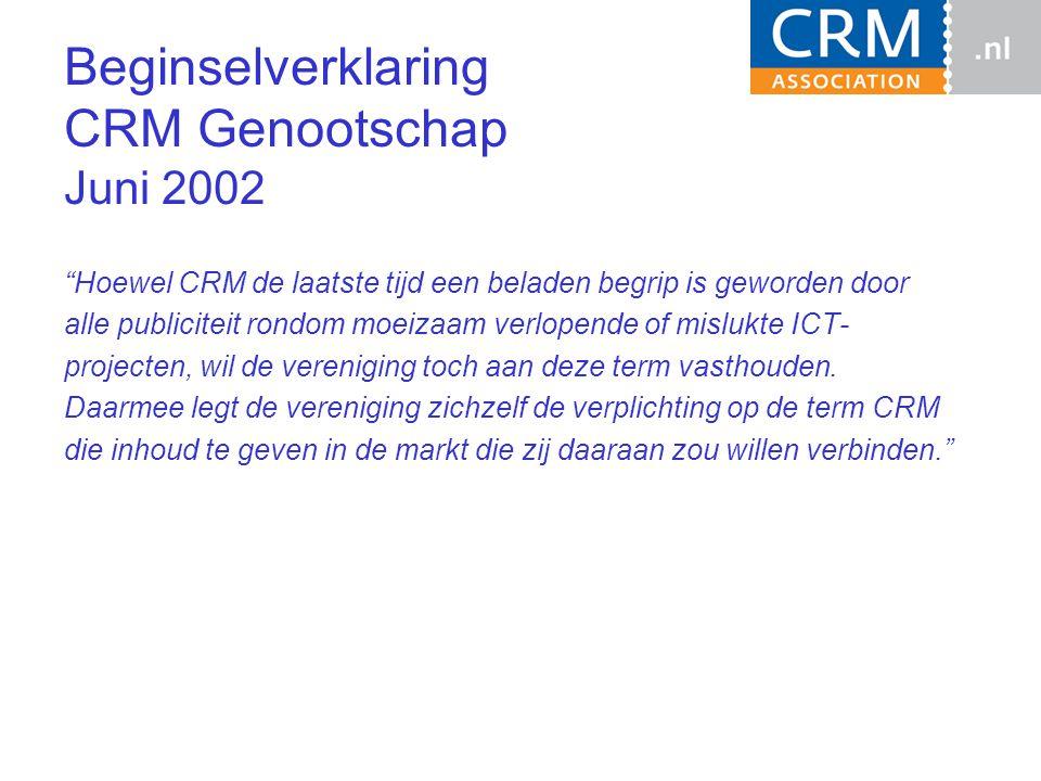 Beginselverklaring CRM Genootschap Juni 2002 Hoewel CRM de laatste tijd een beladen begrip is geworden door alle publiciteit rondom moeizaam verlopende of mislukte ICT- projecten, wil de vereniging toch aan deze term vasthouden.