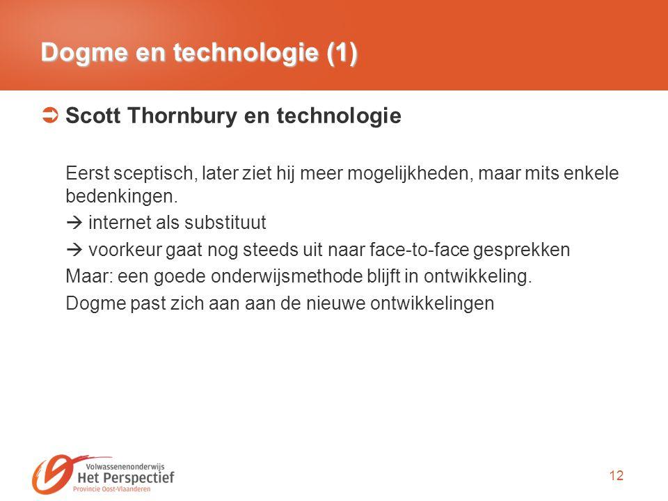 12 Dogme en technologie (1)  Scott Thornbury en technologie Eerst sceptisch, later ziet hij meer mogelijkheden, maar mits enkele bedenkingen.