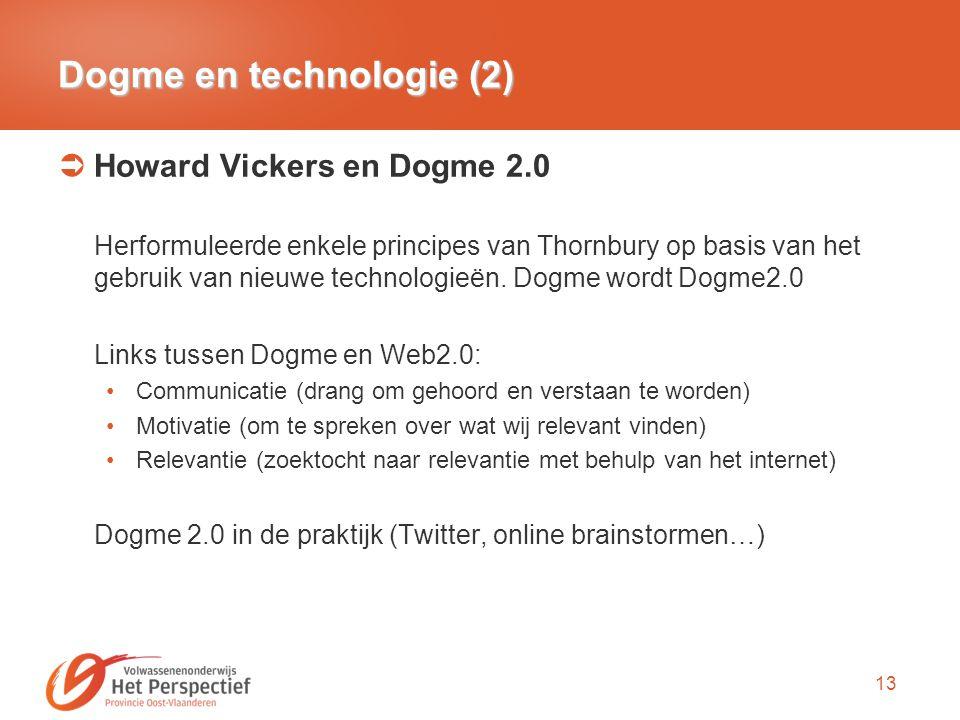13 Dogme en technologie (2)  Howard Vickers en Dogme 2.0 Herformuleerde enkele principes van Thornbury op basis van het gebruik van nieuwe technologi