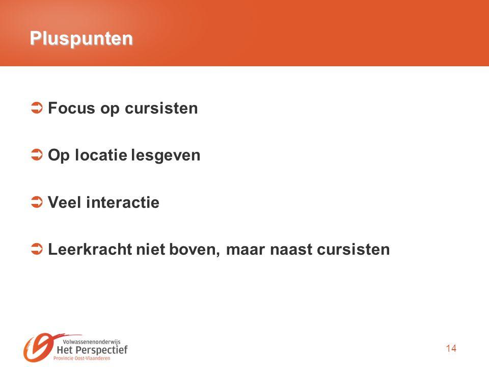 14 Pluspunten  Focus op cursisten  Op locatie lesgeven  Veel interactie  Leerkracht niet boven, maar naast cursisten