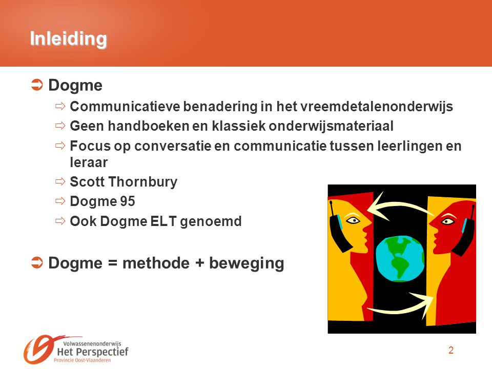 13 Dogme en technologie (2)  Howard Vickers en Dogme 2.0 Herformuleerde enkele principes van Thornbury op basis van het gebruik van nieuwe technologieën.