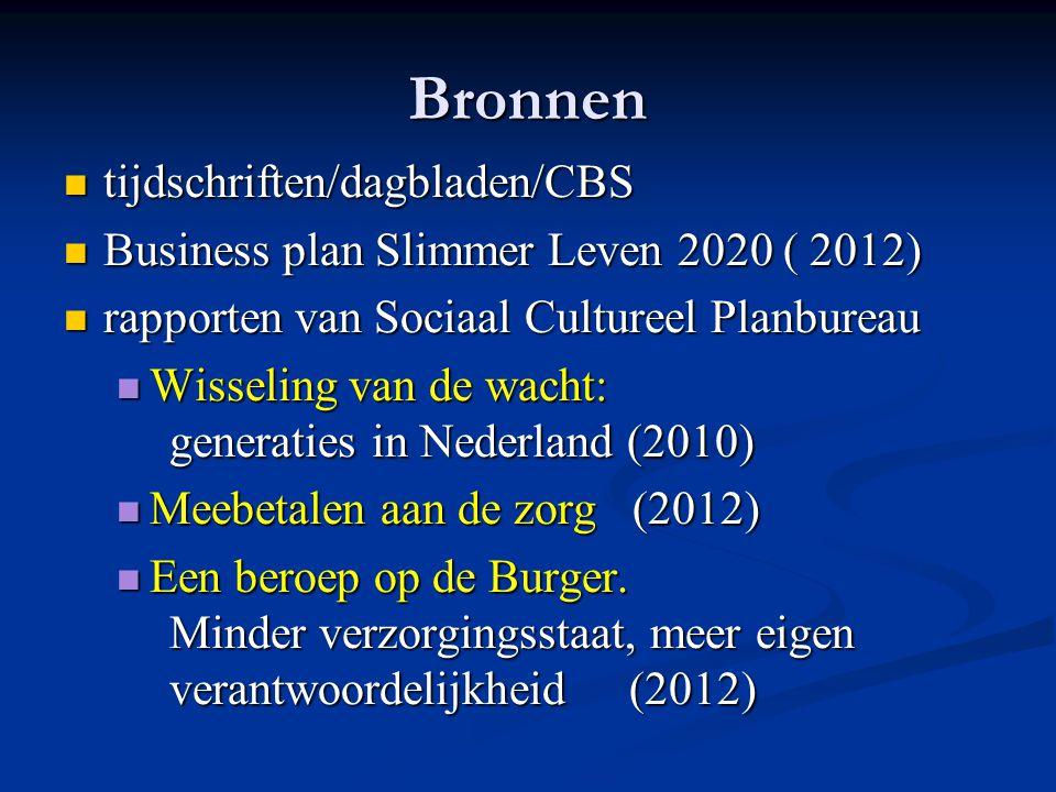 Bronnen tijdschriften/dagbladen/CBS tijdschriften/dagbladen/CBS Business plan Slimmer Leven 2020 ( 2012) Business plan Slimmer Leven 2020 ( 2012) rapporten van Sociaal Cultureel Planbureau rapporten van Sociaal Cultureel Planbureau Wisseling van de wacht: generaties in Nederland (2010) Wisseling van de wacht: generaties in Nederland (2010) Meebetalen aan de zorg (2012) Meebetalen aan de zorg (2012) Een beroep op de Burger.