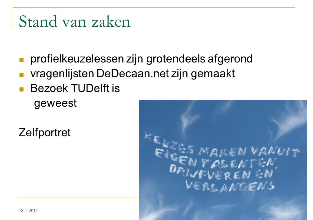18-7-2014 Stand van zaken profielkeuzelessen zijn grotendeels afgerond vragenlijsten DeDecaan.net zijn gemaakt Bezoek TUDelft is geweest Zelfportret