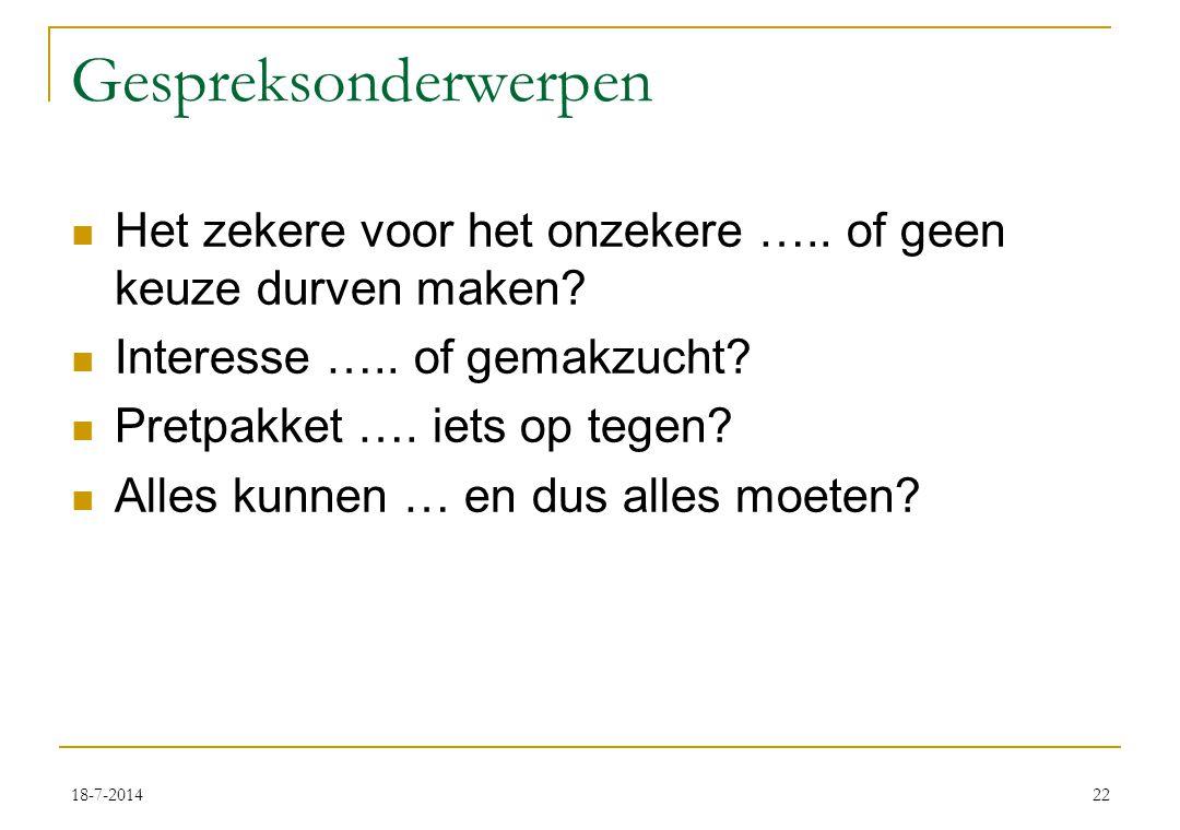 18-7-201422 Gespreksonderwerpen Het zekere voor het onzekere …..