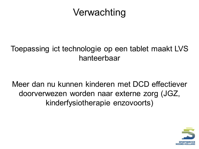 Verwachting Toepassing ict technologie op een tablet maakt LVS hanteerbaar Meer dan nu kunnen kinderen met DCD effectiever doorverwezen worden naar externe zorg (JGZ, kinderfysiotherapie enzovoorts)