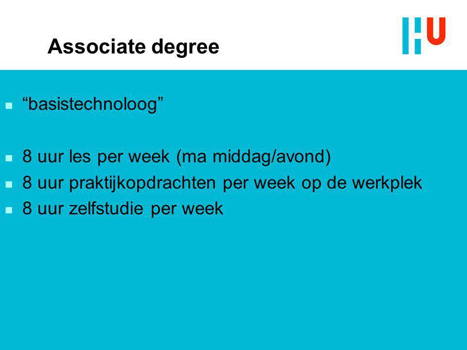 """Associate degree n """"basistechnoloog"""" n 8 uur les per week (ma middag/avond) n 8 uur praktijkopdrachten per week op de werkplek n 8 uur zelfstudie per"""