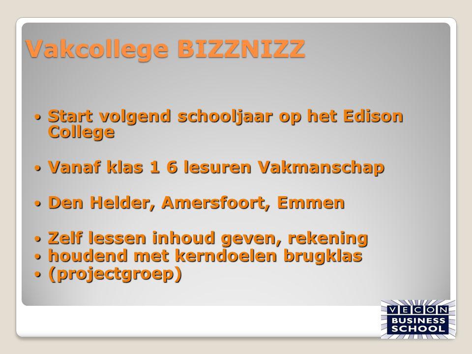 Vakcollege BIZZNIZZ Start volgend schooljaar op het Edison College Start volgend schooljaar op het Edison College Vanaf klas 1 6 lesuren Vakmanschap V
