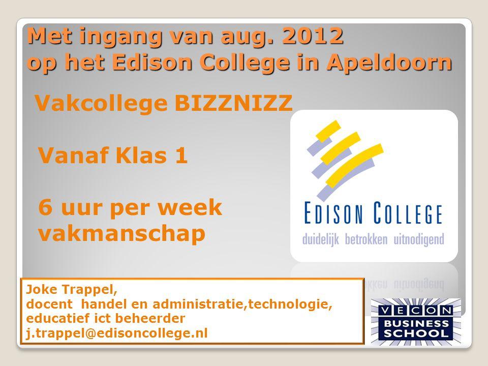 Met ingang van aug. 2012 op het Edison College in Apeldoorn Vakcollege BIZZNIZZ Vanaf Klas 1 6 uur per week vakmanschap Joke Trappel, docent handel en
