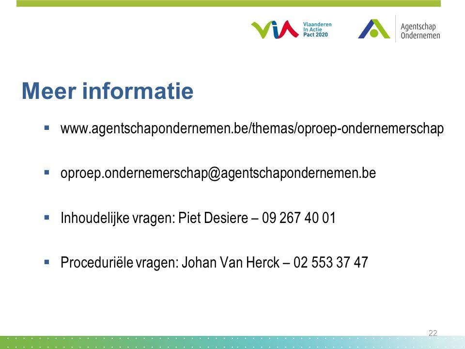 Meer informatie  www.agentschapondernemen.be/themas/oproep-ondernemerschap  oproep.ondernemerschap@agentschapondernemen.be  Inhoudelijke vragen: Pi