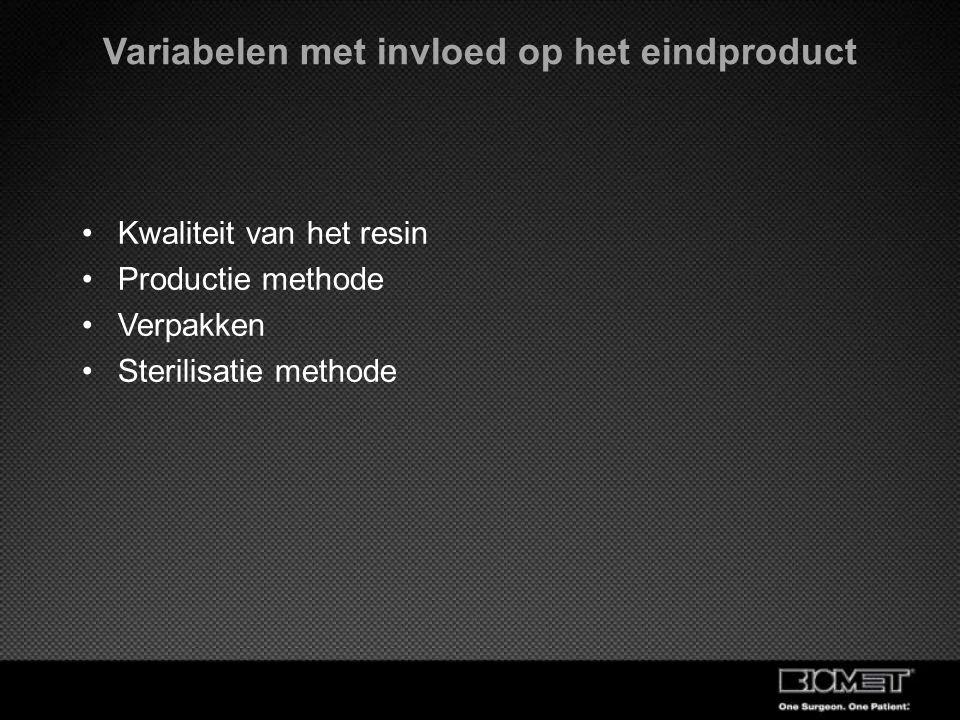 Variabelen met invloed op het eindproduct Kwaliteit van het resin Productie methode Verpakken Sterilisatie methode