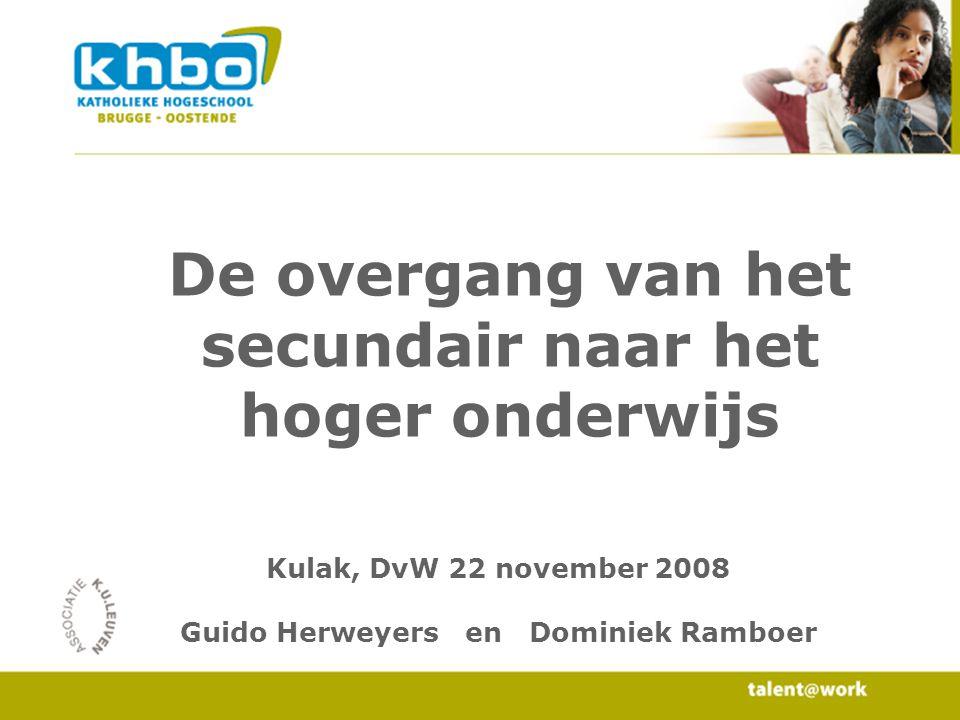 De overgang van het secundair naar het hoger onderwijs Kulak, DvW 22 november 2008 Guido Herweyers en Dominiek Ramboer
