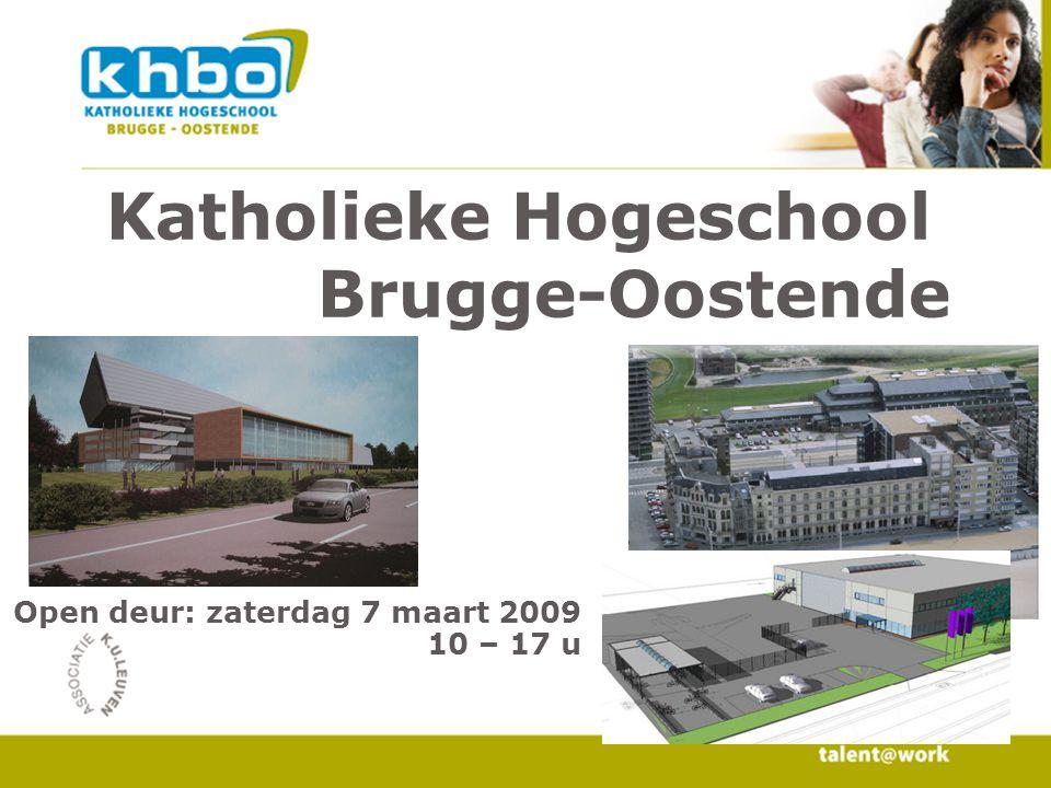 Katholieke Hogeschool Brugge-Oostende Open deur: zaterdag 7 maart 2009 10 – 17 u