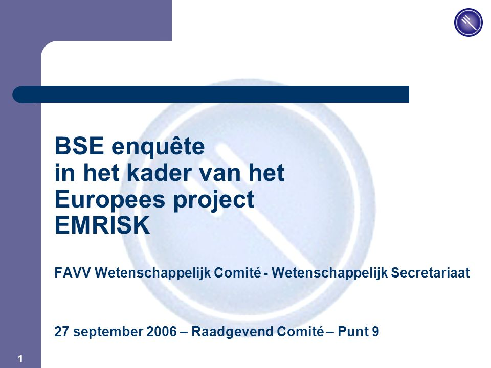 JPM 1 BSE enquête in het kader van het Europees project EMRISK FAVV Wetenschappelijk Comité - Wetenschappelijk Secretariaat 27 september 2006 – Raadgevend Comité – Punt 9