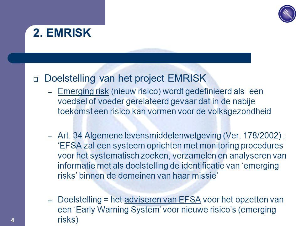JPM 4 2. EMRISK  Doelstelling van het project EMRISK – Emerging risk (nieuw risico) wordt gedefinieerd als een voedsel of voeder gerelateerd gevaar d
