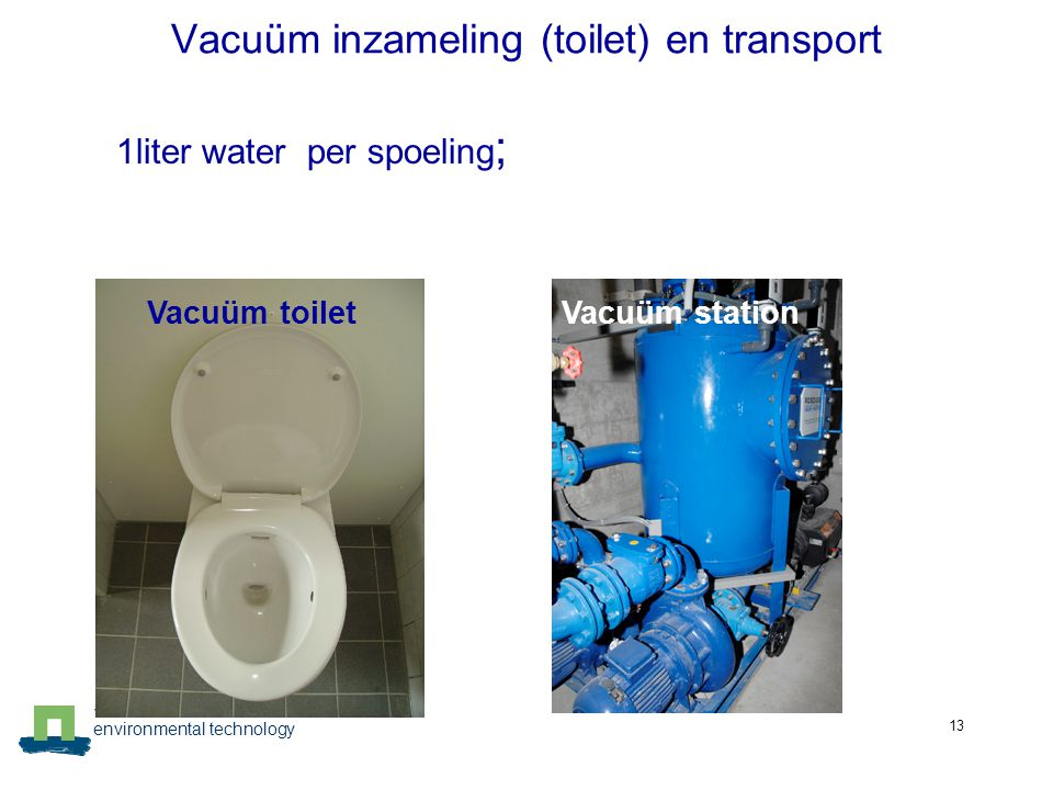 environmental technology 13 Vacuüm inzameling (toilet) en transport 1liter water per spoeling ; Vacuüm toiletVacuüm station