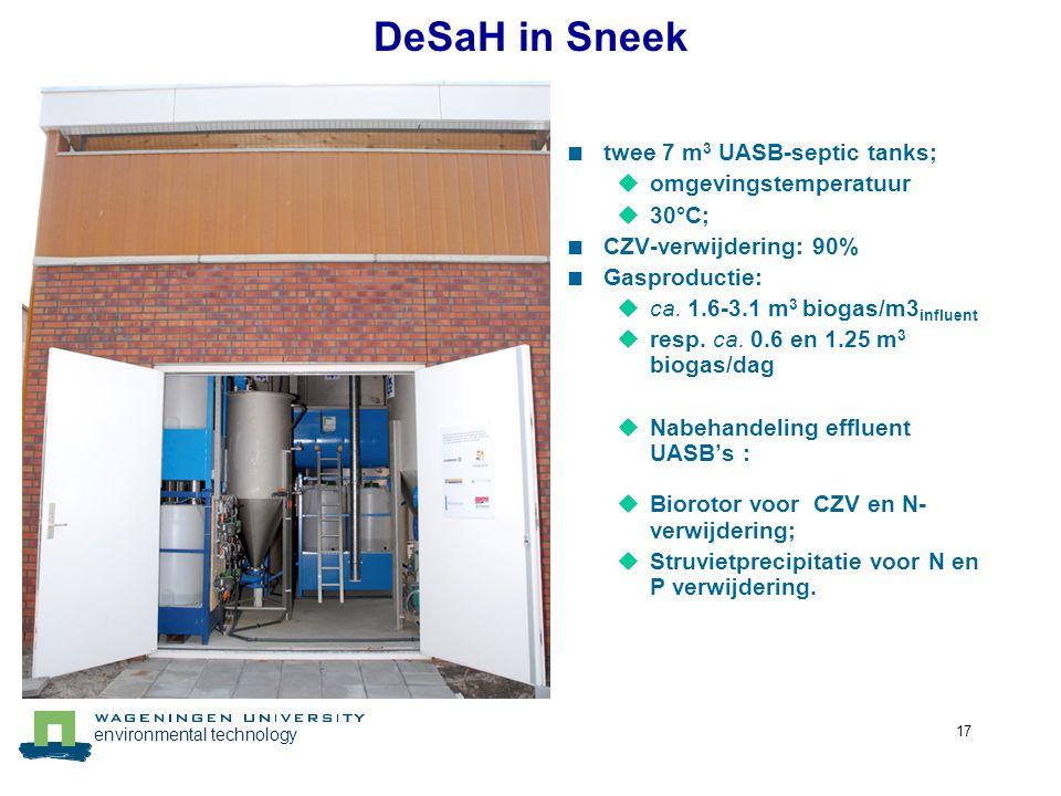 environmental technology 17 Decentrale zuivering  twee 7 m 3 UASB-septic tanks;  omgevingstemperatuur  30°C;  CZV-verwijdering: 90%  Gasproductie
