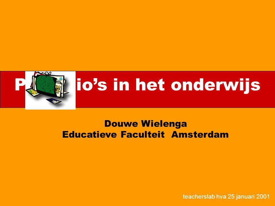 Portfolio's in het onderwijs Douwe Wielenga Educatieve Faculteit Amsterdam teacherslab hva 25 januari 2001