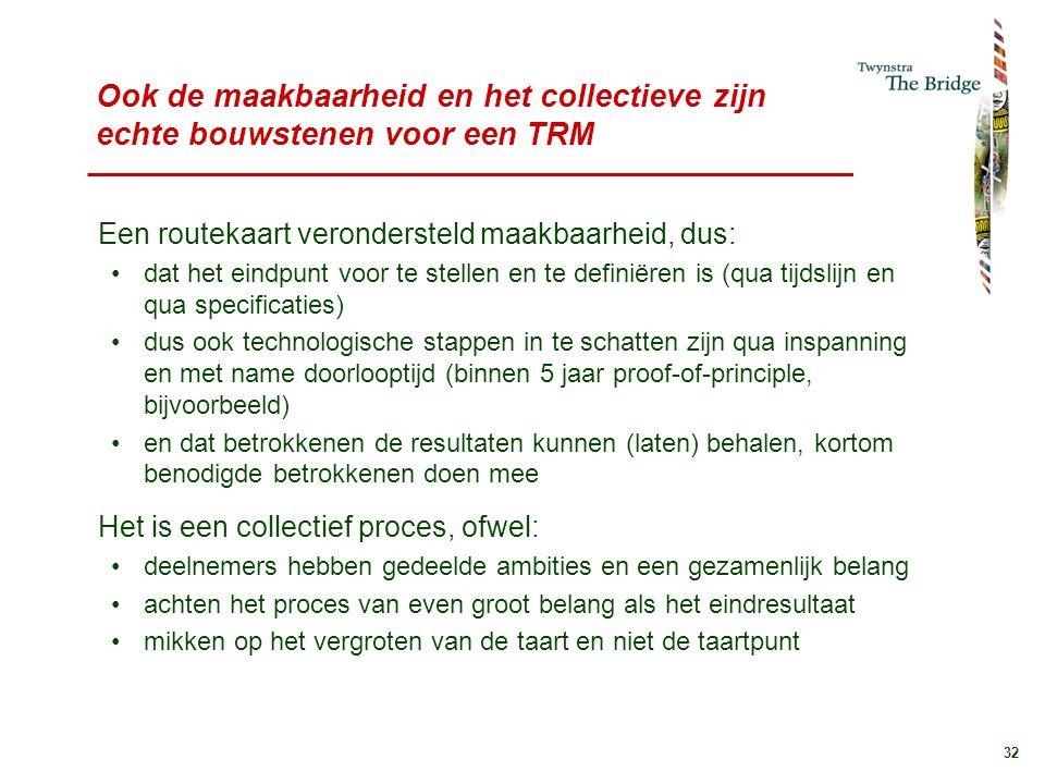 32 Ook de maakbaarheid en het collectieve zijn echte bouwstenen voor een TRM Een routekaart verondersteld maakbaarheid, dus: dat het eindpunt voor te