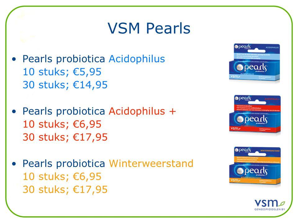 VSM Pearls Pearls probiotica Acidophilus 10 stuks; €5,95 30 stuks; €14,95 Pearls probiotica Acidophilus + 10 stuks; €6,95 30 stuks; €17,95 Pearls probiotica Winterweerstand 10 stuks; €6,95 30 stuks; €17,95