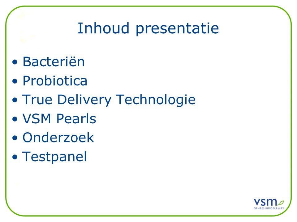Inhoud presentatie Bacteriën Probiotica True Delivery Technologie VSM Pearls Onderzoek Testpanel