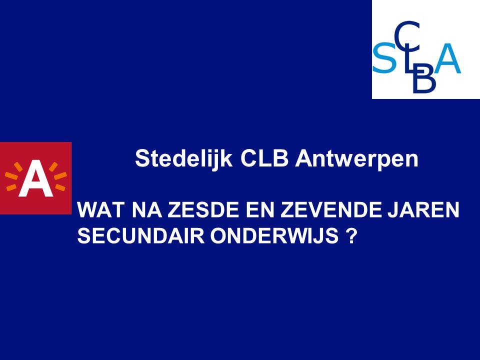 Stedelijk CLB Antwerpen WAT NA ZESDE EN ZEVENDE JAREN SECUNDAIR ONDERWIJS ?