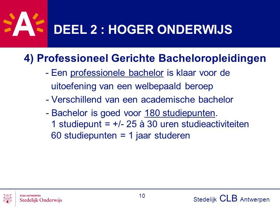 Stedelijk CLB Antwerpen 10 DEEL 2 : HOGER ONDERWIJS 4) Professioneel Gerichte Bacheloropleidingen - Een professionele bachelor is klaar voor de uitoef