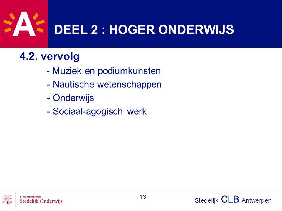 Stedelijk CLB Antwerpen 13 DEEL 2 : HOGER ONDERWIJS 4.2. vervolg - Muziek en podiumkunsten - Nautische wetenschappen - Onderwijs - Sociaal-agogisch we