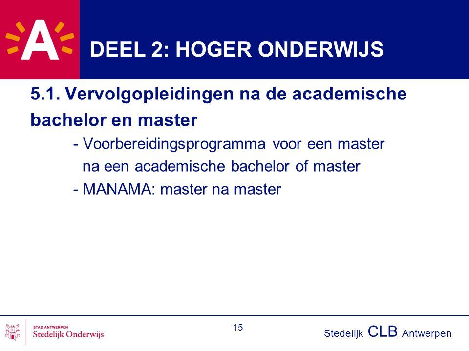 Stedelijk CLB Antwerpen 15 5.1. Vervolgopleidingen na de academische bachelor en master - Voorbereidingsprogramma voor een master na een academische b