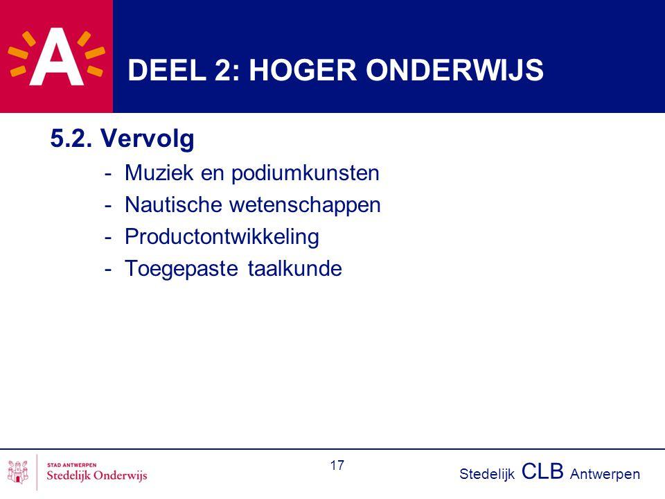 Stedelijk CLB Antwerpen 17 DEEL 2: HOGER ONDERWIJS 5.2. Vervolg - Muziek en podiumkunsten - Nautische wetenschappen - Productontwikkeling - Toegepaste