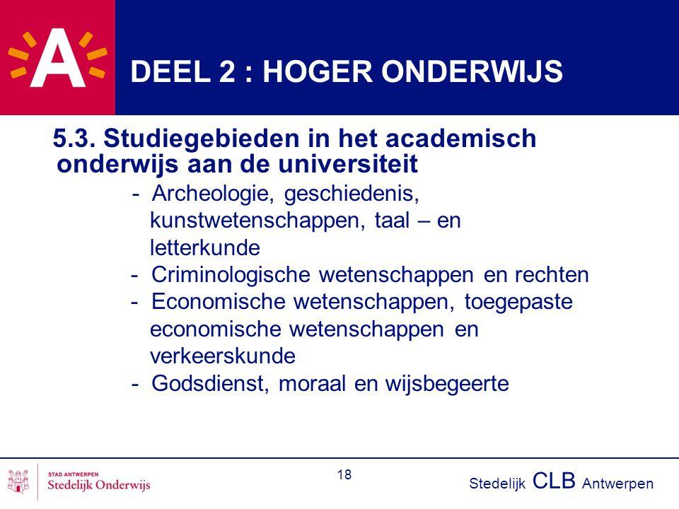 Stedelijk CLB Antwerpen 18 DEEL 2 : HOGER ONDERWIJS 5.3. Studiegebieden in het academisch onderwijs aan de universiteit - Archeologie, geschiedenis, k