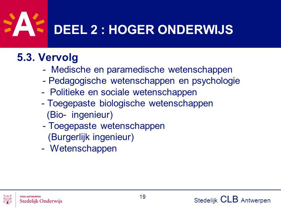 Stedelijk CLB Antwerpen 19 DEEL 2 : HOGER ONDERWIJS 5.3. Vervolg - Medische en paramedische wetenschappen - Pedagogische wetenschappen en psychologie