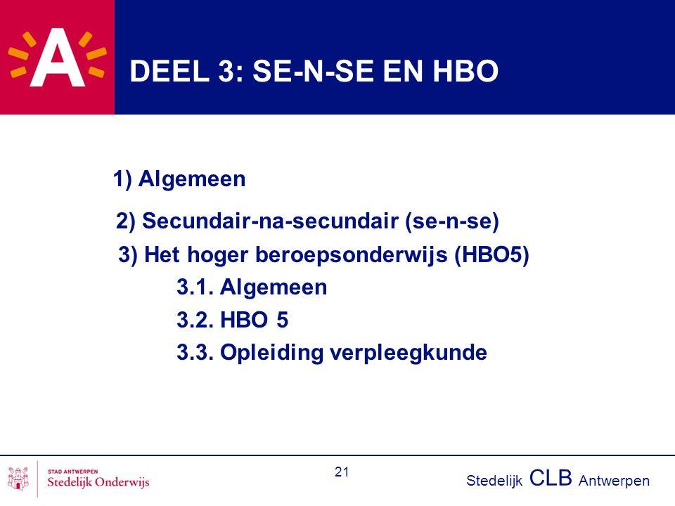 Stedelijk CLB Antwerpen 21 DEEL 3: SE-N-SE EN HBO 1) Algemeen 2) Secundair-na-secundair (se-n-se) 3) Het hoger beroepsonderwijs (HBO5) 3.1. Algemeen 3