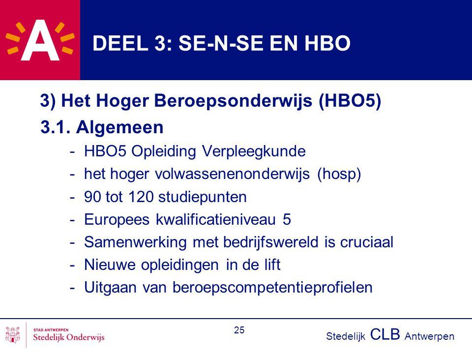 Stedelijk CLB Antwerpen 25 DEEL 3: SE-N-SE EN HBO 3) Het Hoger Beroepsonderwijs (HBO5) 3.1. Algemeen - HBO5 Opleiding Verpleegkunde - het hoger volwas