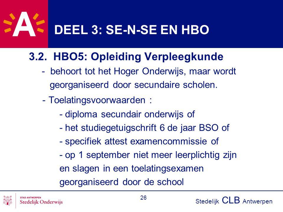 Stedelijk CLB Antwerpen 26 DEEL 3: SE-N-SE EN HBO 3.2. HBO5: Opleiding Verpleegkunde - behoort tot het Hoger Onderwijs, maar wordt georganiseerd door