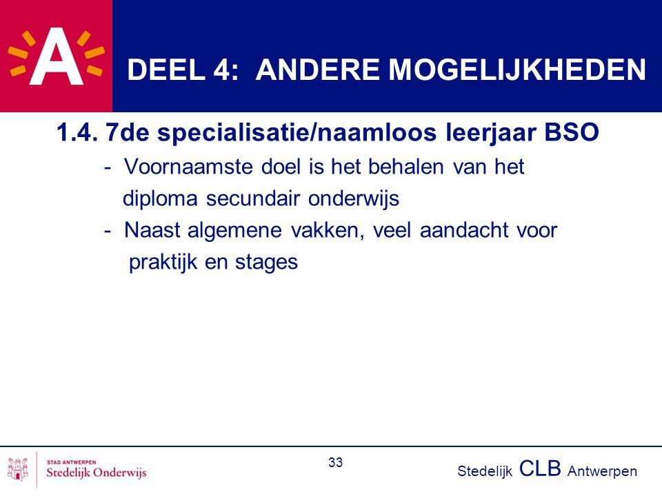 Stedelijk CLB Antwerpen 33 DEEL 4: ANDERE MOGELIJKHEDEN 1.4. 7de specialisatie/naamloos leerjaar BSO - Voornaamste doel is het behalen van het diploma