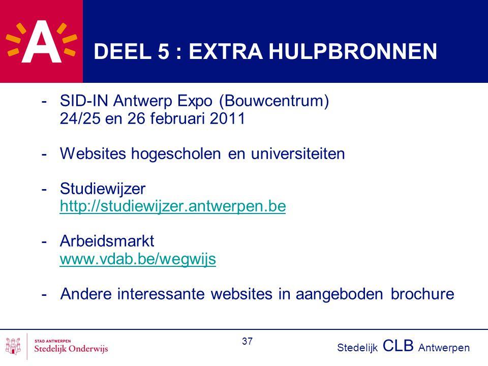 Stedelijk CLB Antwerpen 37 DEEL 5 : EXTRA HULPBRONNEN -SID-IN Antwerp Expo (Bouwcentrum) 24/25 en 26 februari 2011 -Websites hogescholen en universite
