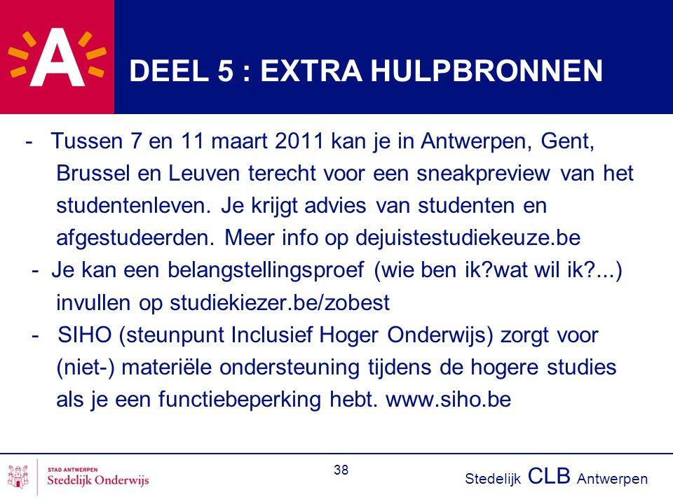 Stedelijk CLB Antwerpen 38 DEEL 5 : EXTRA HULPBRONNEN -Tussen 7 en 11 maart 2011 kan je in Antwerpen, Gent, Brussel en Leuven terecht voor een sneakpreview van het studentenleven.