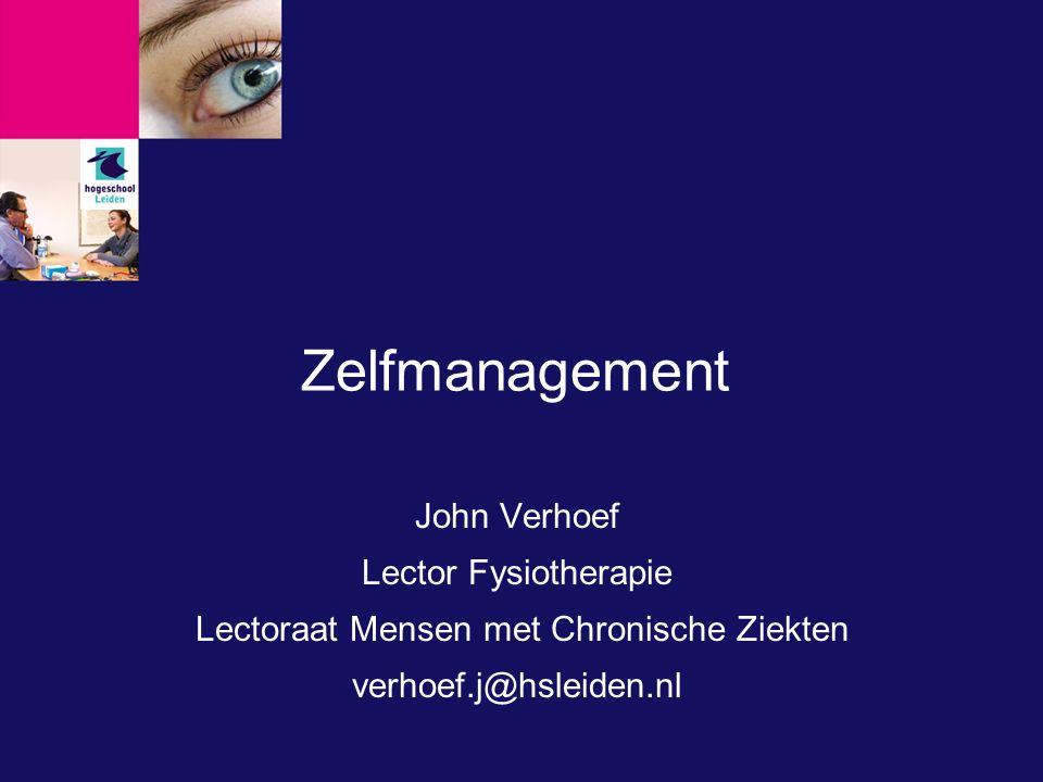 Zelfmanagement John Verhoef Lector Fysiotherapie Lectoraat Mensen met Chronische Ziekten verhoef.j@hsleiden.nl