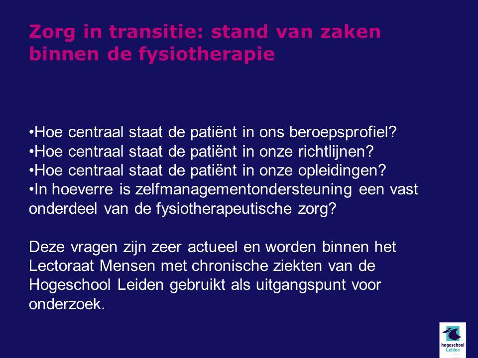 Zorg in transitie: stand van zaken binnen de fysiotherapie Hoe centraal staat de patiënt in ons beroepsprofiel.