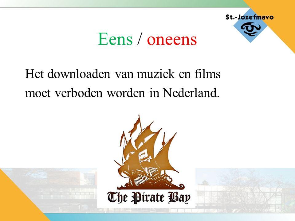 Eens / oneens Het downloaden van muziek en films moet verboden worden in Nederland.
