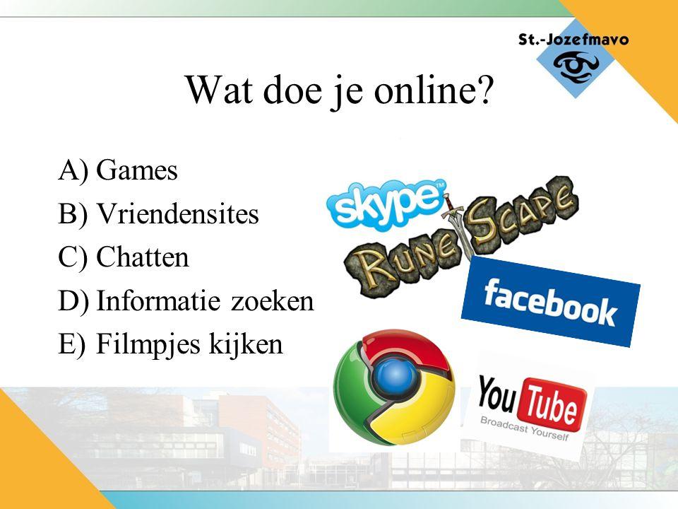 Wat doe je online A)Games B)Vriendensites C)Chatten D)Informatie zoeken E)Filmpjes kijken