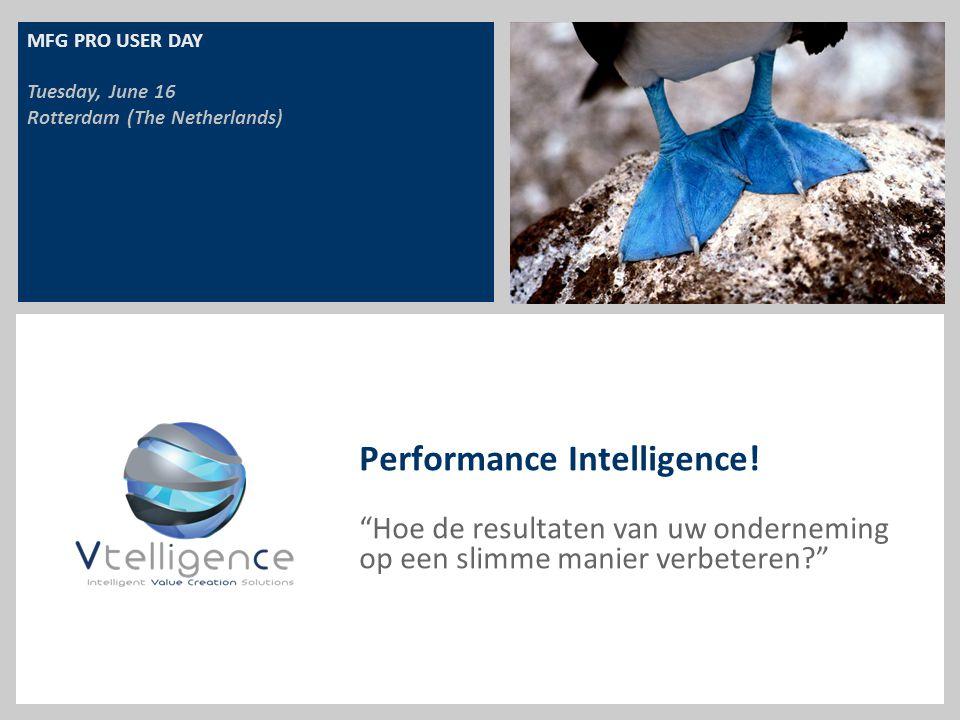 """Performance Intelligence! """"Hoe de resultaten van uw onderneming op een slimme manier verbeteren?"""" MFG PRO USER DAY Tuesday, June 16 Rotterdam (The Net"""