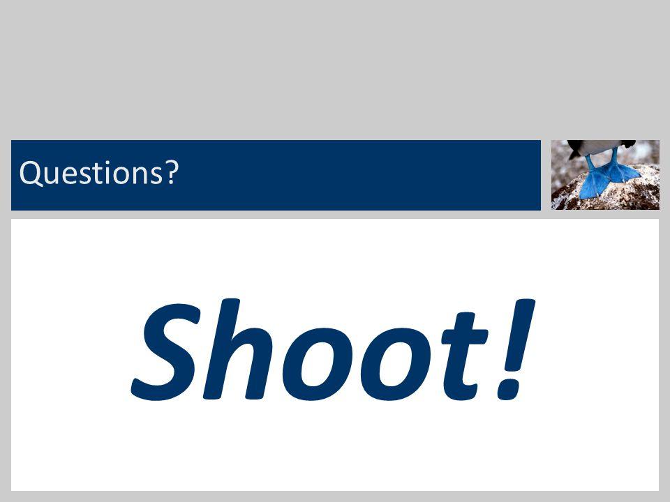 15 Questions? Shoot!