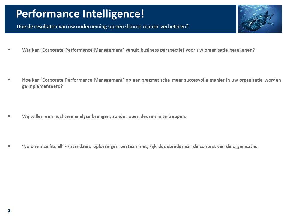 2 Performance Intelligence! Hoe de resultaten van uw onderneming op een slimme manier verbeteren?  Wat kan 'Corporate Performance Management' vanuit