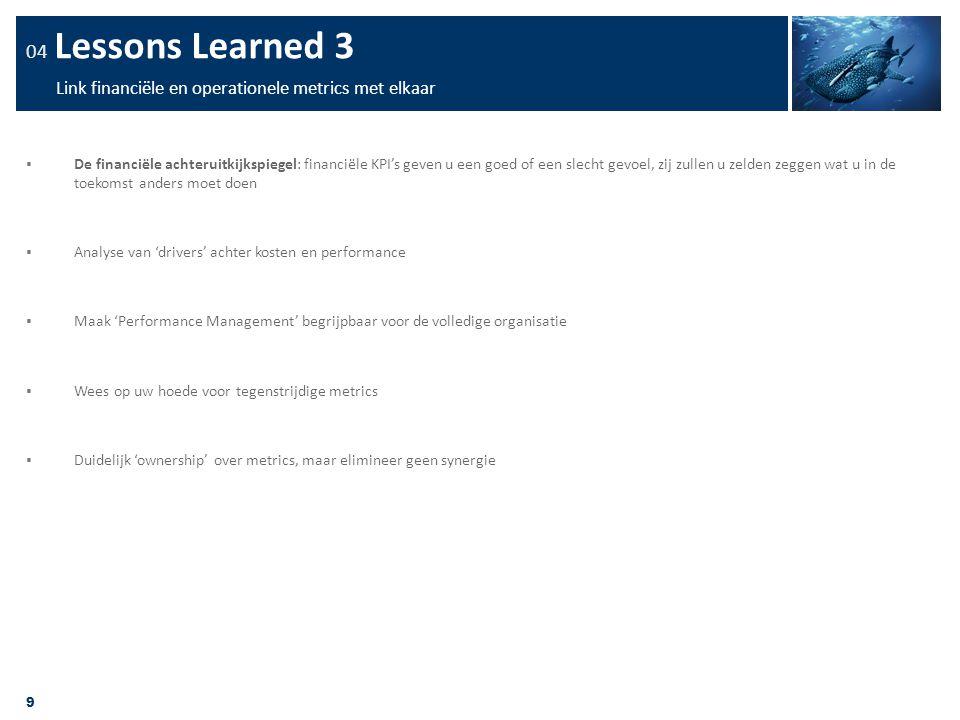 9 04 Lessons Learned 3 Link financiële en operationele metrics met elkaar  De financiële achteruitkijkspiegel: financiële KPI's geven u een goed of e